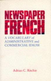Newspaper French: A Vocabulary Of Administrative Idiom