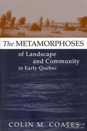 The Metamorphoses Of Landscape And Community In Early Quebec (studies On The History Of Quebec)