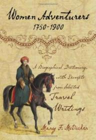 Women Adventurers 1750-1900: A Biographical Dictionary With Excerpts From Selected Travel Writings