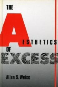 The Aesthetics Of Excess (suny Series In Aesthetics And The Philosophy Of Art)