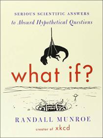 "What If? (International edition)  Serious Scient 那些古怪又让人忧心的问题 英文原版  是前NASA员工、超热门科普漫画""xkcd""作家兰德尔·门罗的新作,内容来自他的"