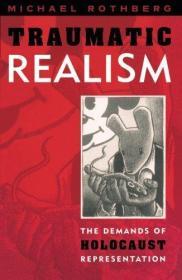 创伤现实主义:大屠杀代表的需求  Traumatic Realism: The Demands of Holocaust Representation