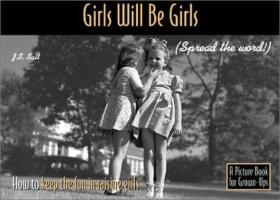 Girls Will Be Girls: How to Keep the Joy in Raising Girls (Picture for Grown Ups)