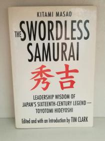 The Swordless Samurai:Leadership Wisdom of Japans 16th -Century Legend - Toyotomi Hideyoshi by Kitami Masao (日本)英文原版书