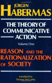 The Theory of Communicative Action:Volume 1: Reason and the Rationalization of Society