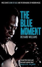 The Blue Moment: Miles Daviss Kind Of Blue And The Remaking Of Modern Music