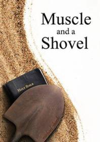 Muscle And A Shovel: 10th Edition With Randalls Secret  Endnotes And Biblical References