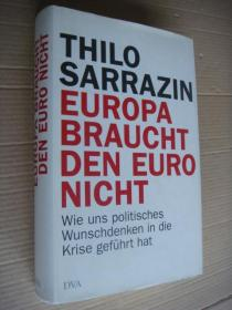 德文原版 EUROPA BRAUCHT DEN EURO NICHT (Wie uns politisches Wunschdenken in die Krise gefuhrt hat) 精装24开+书衣