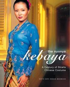 The Nyonya Kebaya: A Showcase Of Nyonya Kebayas From The Collection Of Datin Seri Endon Mahmood