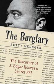The Burglary: The Discovery Of J. Edgar Hoovers Secret Fbi