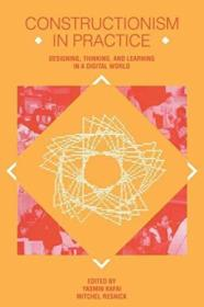 Constructionism In Practice: Designing  Thinking  And Learning In A Digital World