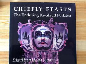 Chiefly Feasts: The Enduring Kwakiutl Potlatch(精装,铜版彩印,品佳)