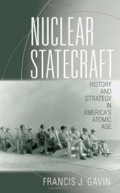 Nuclear Statecraft: History and Strategy in Americas Atomic Age 核纲领: 美国原子时代的历史和战略