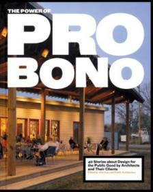 The Power Of Pro Bono: 40 Stories About Design For The Public Good By Architects And Their Clients