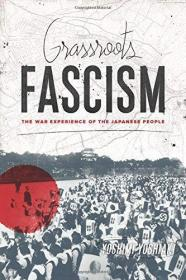 基层法西斯:日本人民的战争经验 Grassroots Fascism: The War Experience of the Japanese People