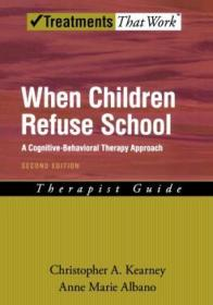 When Children Refuse School: A Cognitive-behavioral Therapy Approach Therapist Guide (treatments Tha