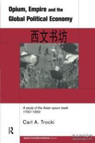 【包邮】1999年出版平装 Opium Empire And The Global Political Economy: A Study Of The Asian Opium Trade 1750-1950 (asias T平装作者Carl Trocki