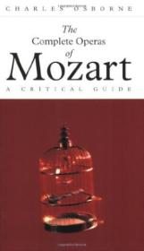The Complete Operas Of Mozart: A Critical Guide (the Complete Operas Series)