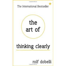 The Art of Thinking Clearly: Better Thinking, Better Decisions[清醒思考的艺术]