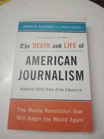 The Death and Life of American Journalism:The Media Revolution That Will Begin the World Again