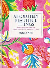 Absolutely Beautiful Things: Decorating inspiration for a bright and colourful life
