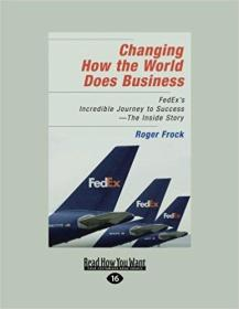 Changing How the World Does Business: FedExs Incredible Journey to Success -The Inside Story