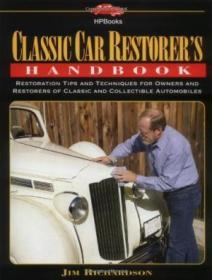 Classic Car Restorers Handbook: Restoration Tips And Techniques For Owners And Restorers Of Classic