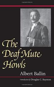 The Deaf Mute Howls (gallaudet Classics In Deaf Studies Series  Vol. 1)