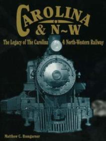Carolina & N-w: The Legacy Of The Carolina & North-western Railway