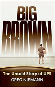 Big Brown: The Untold Story of UPS 9780787994020