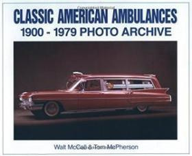 Classic American Ambulances: 1900-1979 Photo Archive