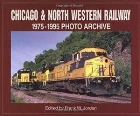 Chicago & North Western Railway: 1975-1995 Photo Archive