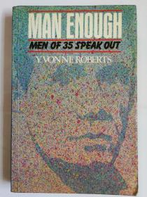 MAN ENOUGH----MEN OF 35 SPEAK OUT(男人足够了----35岁男人们的直率谈话)
