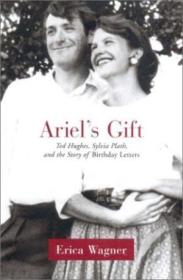 Ariels Gift: Ted Hughes  Sylvia Plath And The Story Of The Birthday Letters