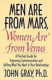 Men Are From Mars  Women Are From Venus: A Practical Guide For Improving Communication And Getting W