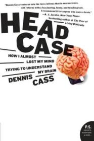 HeadCase:HowIAlmostLostMyMindTryingtoUnderstandMyBrain(P.S.)