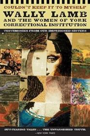 Couldnt Keep It To Myself: Wally Lamb And The Women Of York Correctional Institution (testimonies F