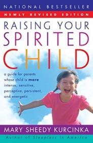 Raising Your Spirited Child: A Guide For Parents Whose Child Is More Intense  Sensitive  Perceptive