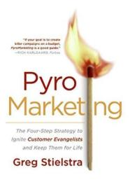 Pyromarketing: The Four-step Strategy To Ignite Customer Evangelists And Keep Them For Life