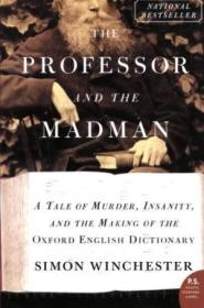 The Professor And The Madman: A Tale Of Murder  Insanity  And The Making Of The Oxford English Dicti