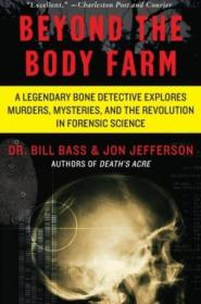 Beyond The Body Farm: A Legendary Bone Detective Explores Murders  Mysteries  And The Revolution In