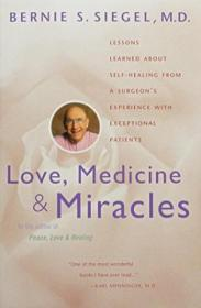 Love  Medicine And Miracles: Lessons Learned About Self-healing From A Surgeons Experience With Exc