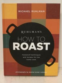 家庭烤肉烹调指南 Ruhlmans How to Roast: Foolproof Techniques and Recipes for the Home Cook (美食与烹调) 英文原版书