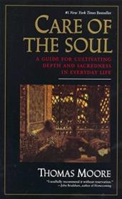 Care Of The Soul : A Guide For Cultivating Depth And Sacredness In Everyday Life