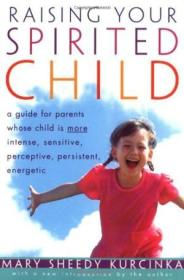 Raising Your Spirited Child: A Guide For Parents Whose Child Is More Intense  Sensitive  Persistent
