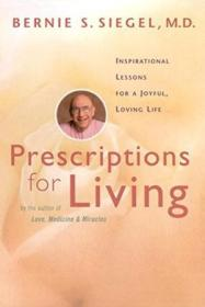 Prescriptions For Living: Inspirational Lessons For A Joyful  Loving Life