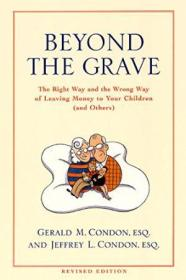 Beyond The Grave Revised Edition: The Right Way And The Wrong Way Of Leaving Money To Your Children
