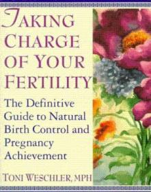 Taking Charge Of Your Fertility: The Definitive Guide To Natural Birth Control And Pregnancy Achieve