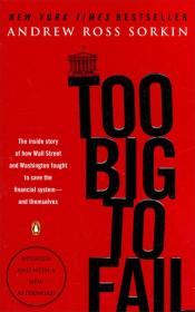 Too Big to Fail:The Inside Story of How Wall Street and Washington Fought to Save the FinancialSystem--and Themselves