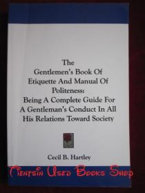 The Gentlemens Book of Etiquette and Manual of Politeness: Being a Complete Guide for a Gentlemans Conduct in All His Relations Toward Society(英语原版 平装本)绅士的礼仪书和礼貌手册:在其所有社会关系中成为一位绅士的行为的完整指南